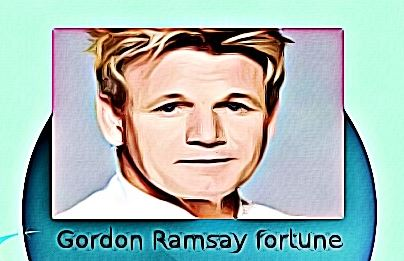 Gordon Ramsay fortune