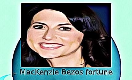 MacKenzie Bezos fortune