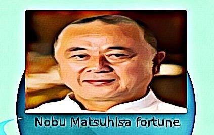 Nobu Matsuhisa fortune