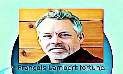 François Lambert fortune