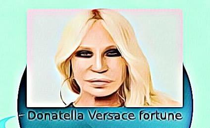 Donatella Versace fortune