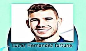 Lucas Hernandez fortune
