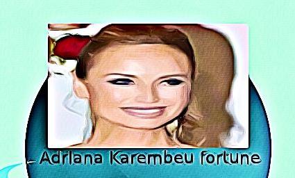 Adriana Karembeu fortune