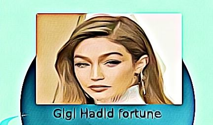 Gigi Hadid fortune