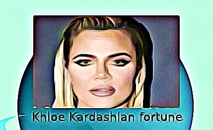 Khloe Kardashian fortune